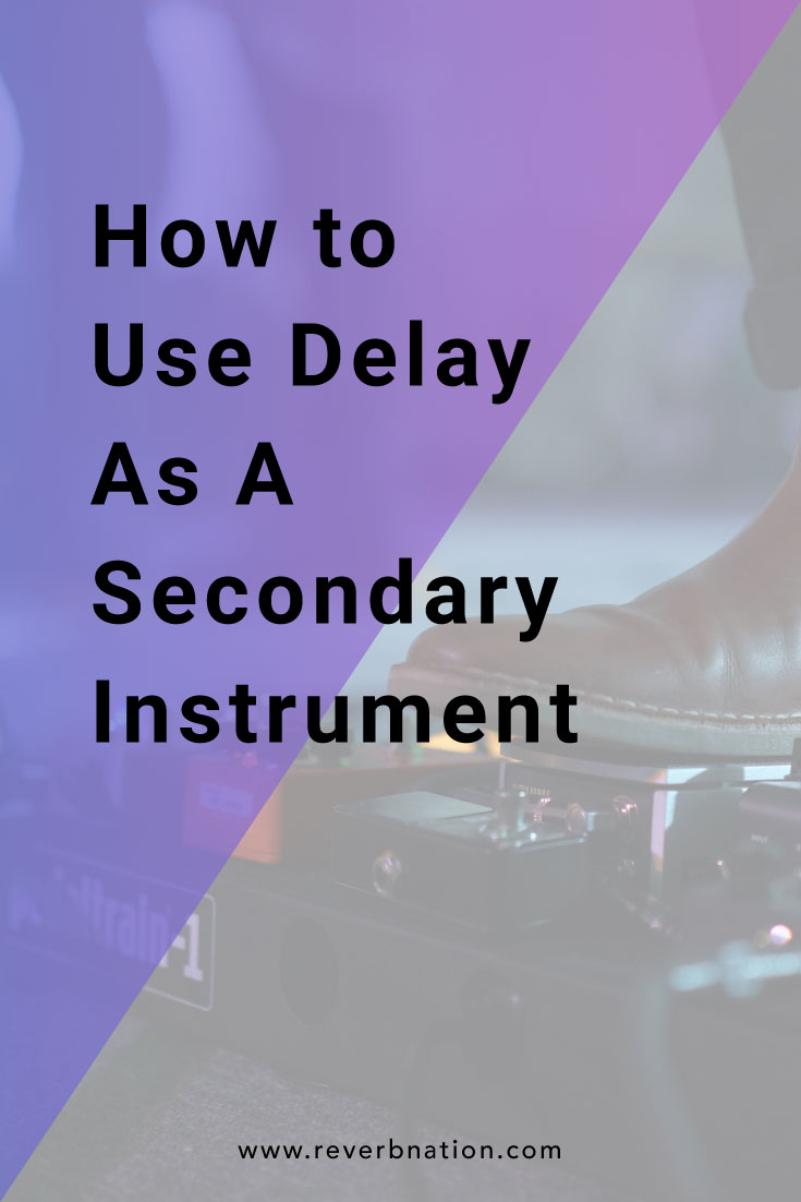 How to Use Delay as a Secondary Instrument | ReverbNation