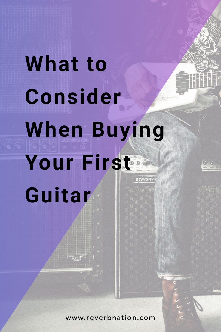 What to Consider When Buying Your First Guitar | ReverbNation