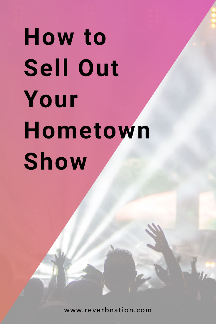 How to Sell Out Your Hometown Show