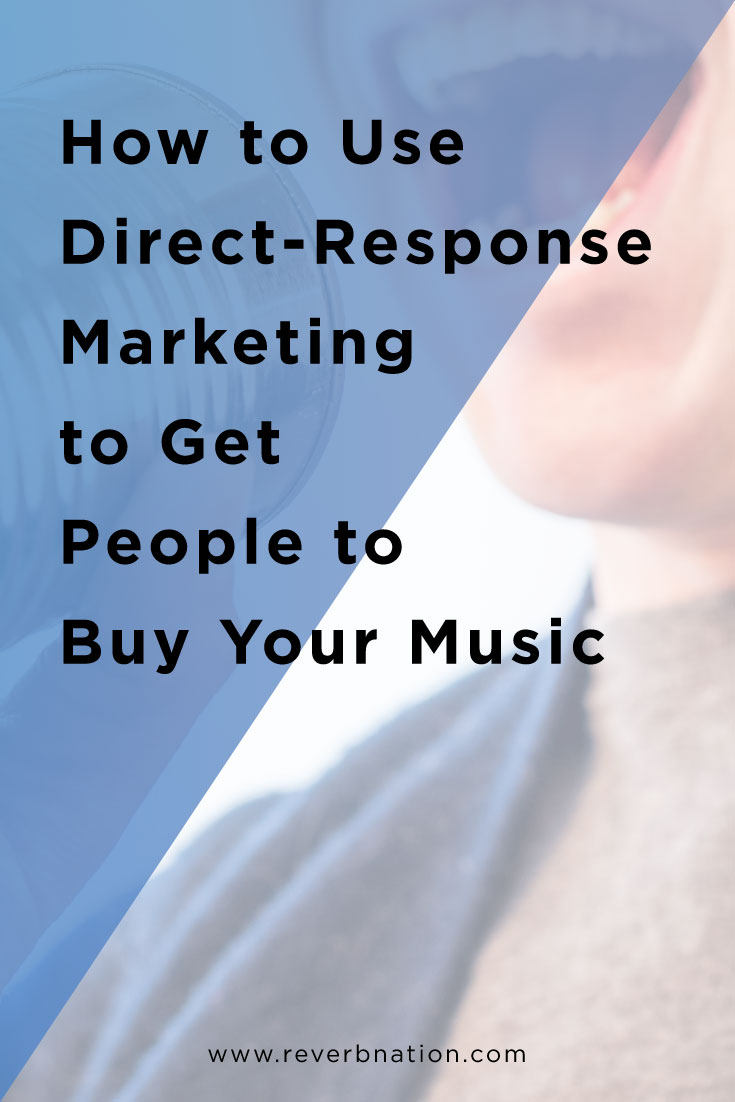 How to Use Direct Response Marketing to Get People to Buy Your Music | ReverbNation