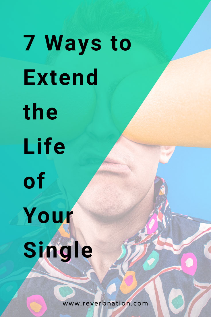 7 Ways to Extend the Life of Your Single | ReverbNation