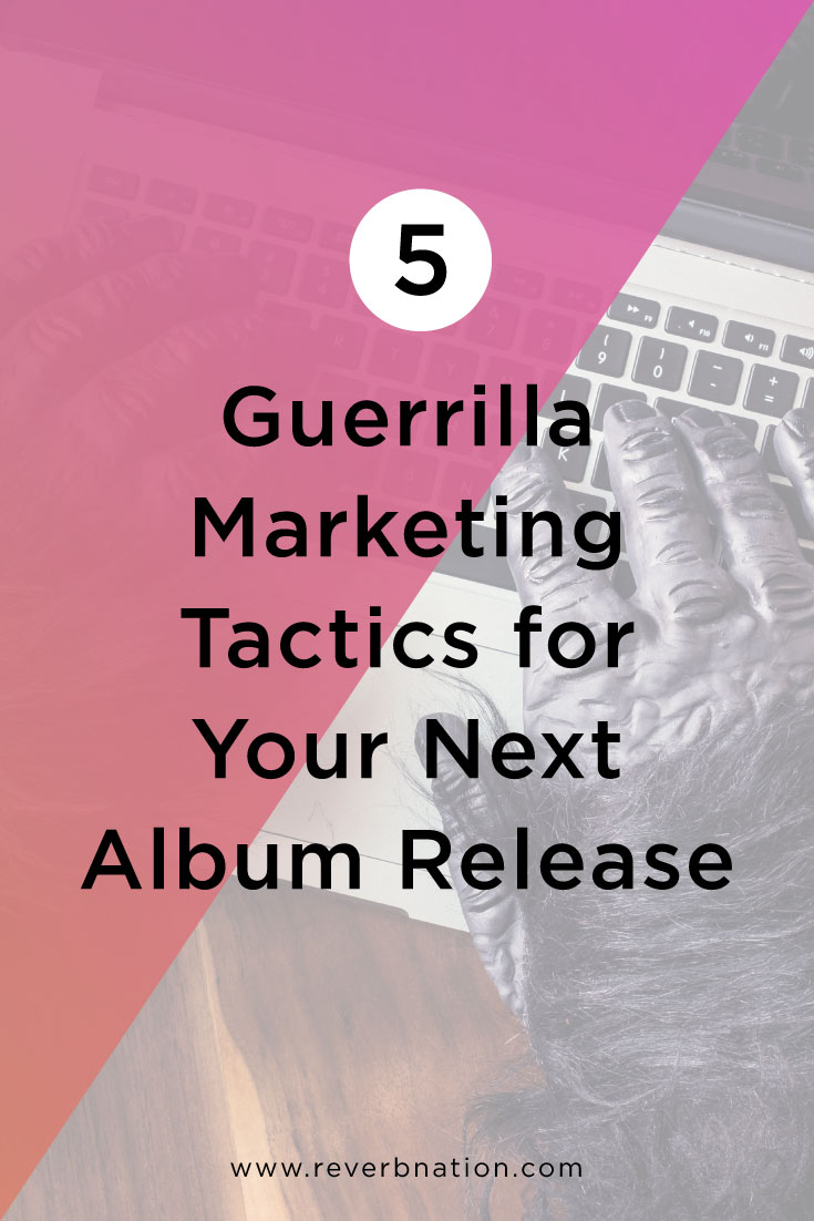5 Guerrilla Marketing Tactics for Your Next Album Release | ReverbNation Blog